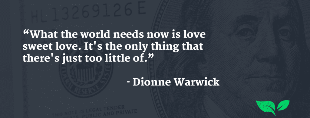 What the world needs now is love sweet love. It's the only thing that there's just too little of. Quote by Dionne Warwick